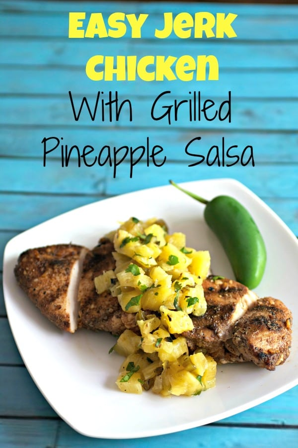 Easy Jerk Chicken with Grilled Pineapple Salsa