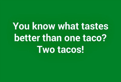 Funny taco meme about how two tacos are better than one!